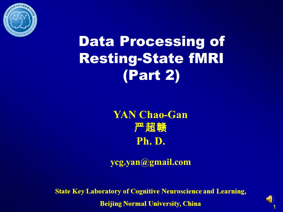 1 Data Processing of Resting-State fMRI (Part 2) YAN Chao-Gan Ph. D. ycg.yan@gmail.com State Key Laboratory of Cognitive Neuroscience and Learning, Be
