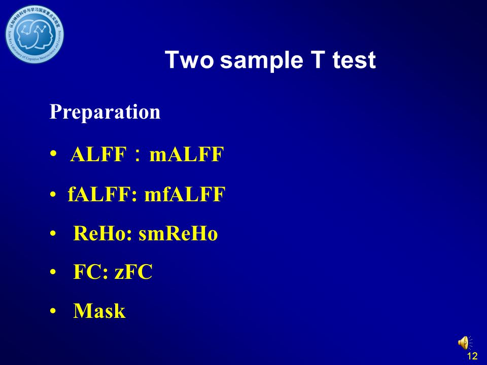 12 Two sample T test Preparation ALFF mALFF fALFF: mfALFF ReHo: smReHo FC: zFC Mask