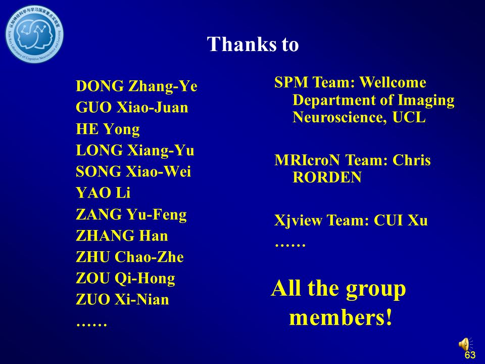 63 Thanks to DONG Zhang-Ye GUO Xiao-Juan HE Yong LONG Xiang-Yu SONG Xiao-Wei YAO Li ZANG Yu-Feng ZHANG Han ZHU Chao-Zhe ZOU Qi-Hong ZUO Xi-Nian …… All the group members.