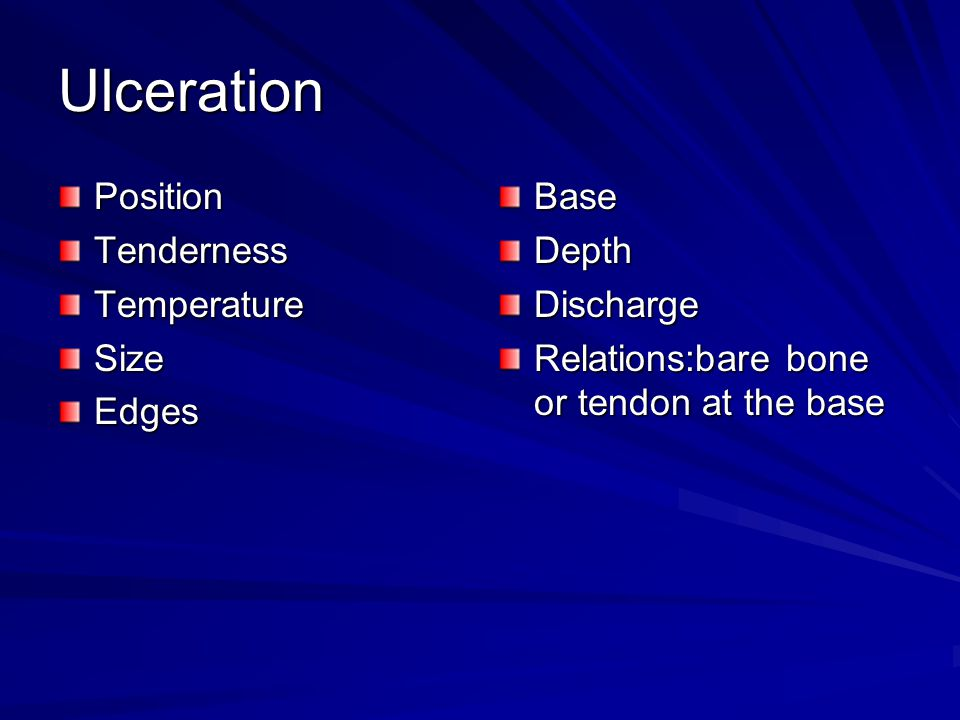 Ulceration PositionTendernessTemperatureSizeEdgesBaseDepthDischarge Relations:bare bone or tendon at the base