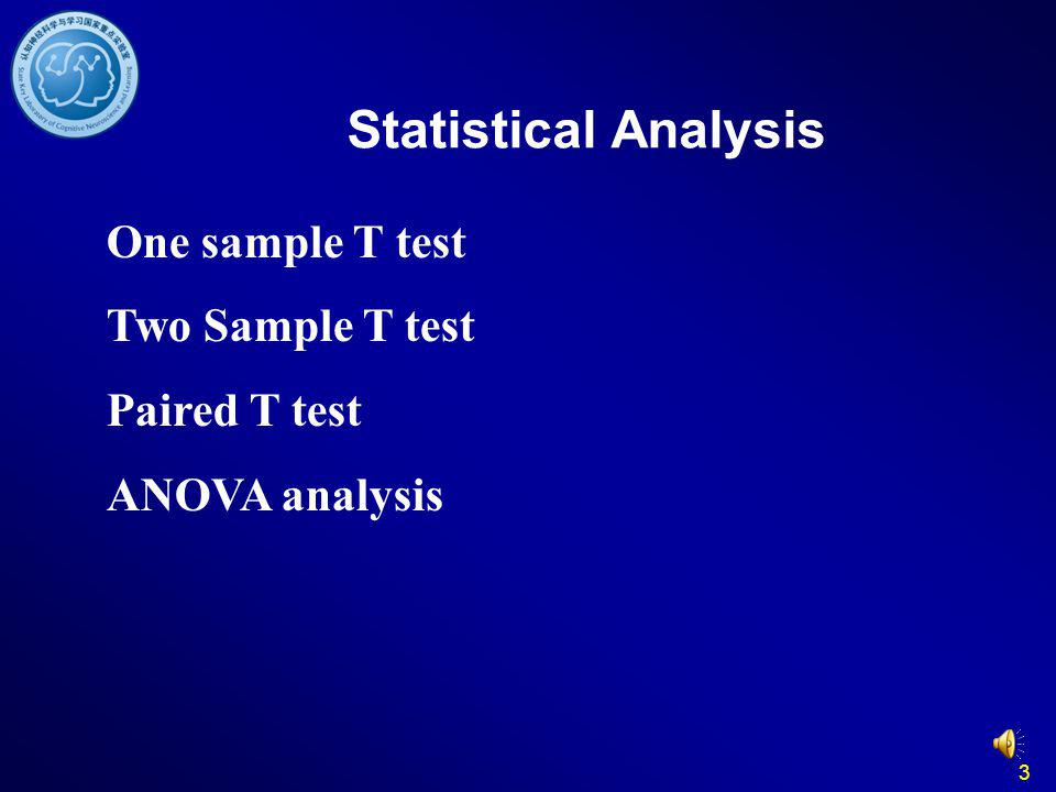 3 Statistical Analysis One sample T test Two Sample T test Paired T test ANOVA analysis