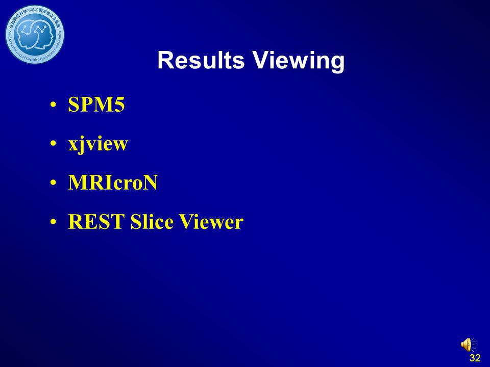 32 Results Viewing SPM5 xjview MRIcroN REST Slice Viewer