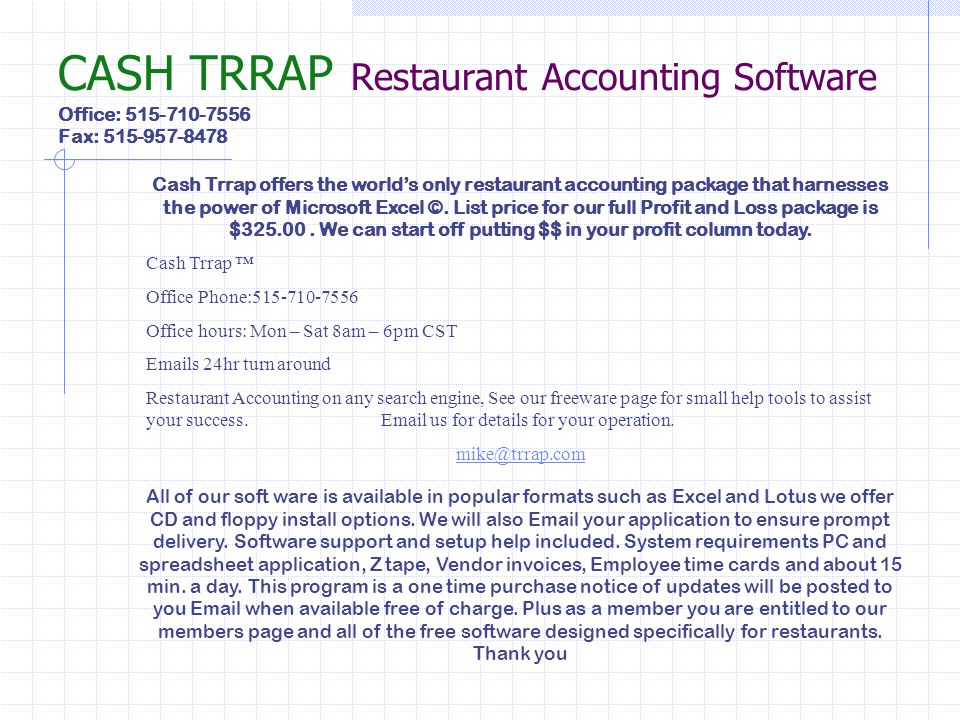 CASH TRRAP Restaurant Accounting Software Office: 515-710-7556 Fax: 515-957-8478 All of our soft ware is available in popular formats such as Excel an