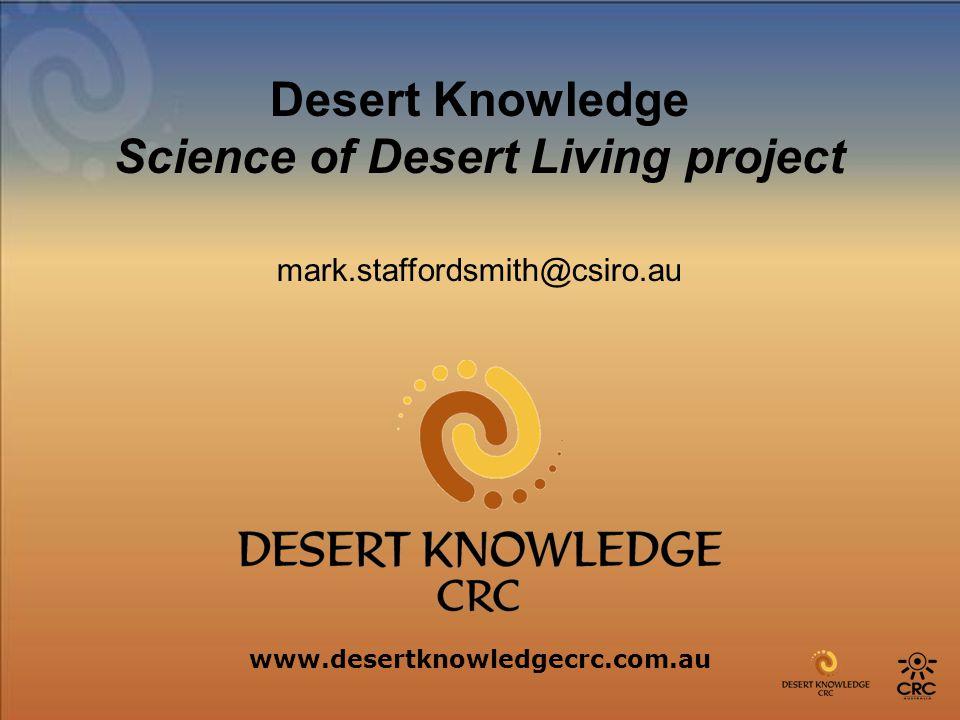 Desert Knowledge Science of Desert Living project mark.staffordsmith@csiro.au www.desertknowledgecrc.com.au