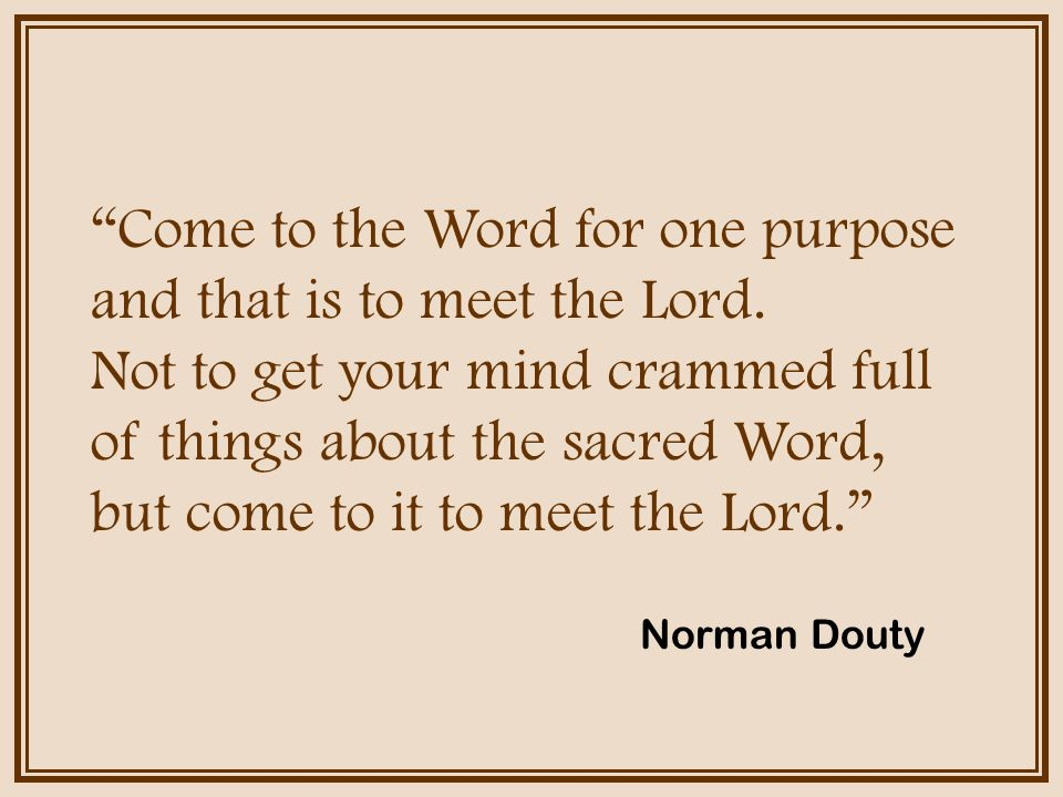 Come to the Word for one purpose and that is to meet the Lord.