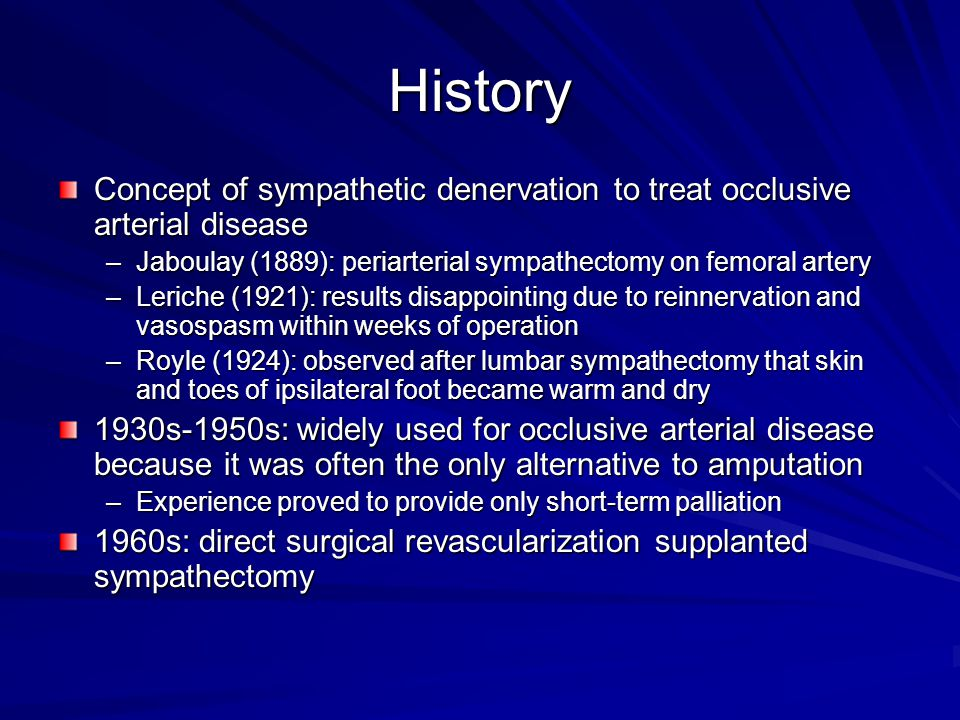 History Concept of sympathetic denervation to treat occlusive arterial disease –Jaboulay (1889): periarterial sympathectomy on femoral artery –Leriche