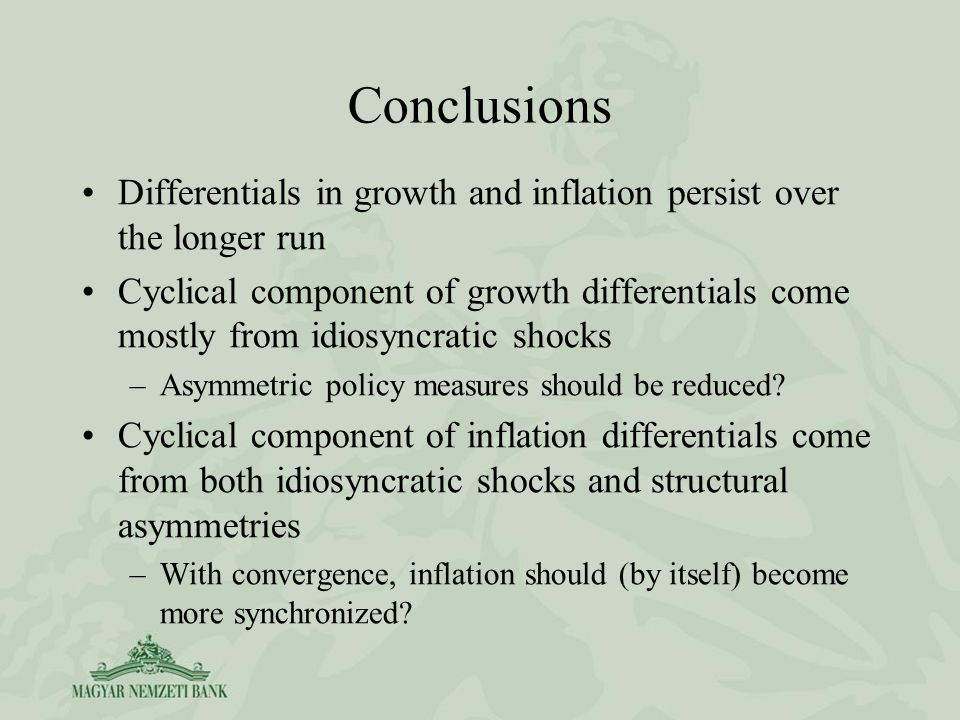 Conclusions Differentials in growth and inflation persist over the longer run Cyclical component of growth differentials come mostly from idiosyncratic shocks –Asymmetric policy measures should be reduced.