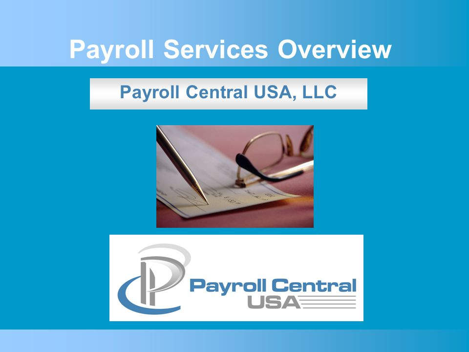 Payroll Services Overview Payroll Central USA, LLC