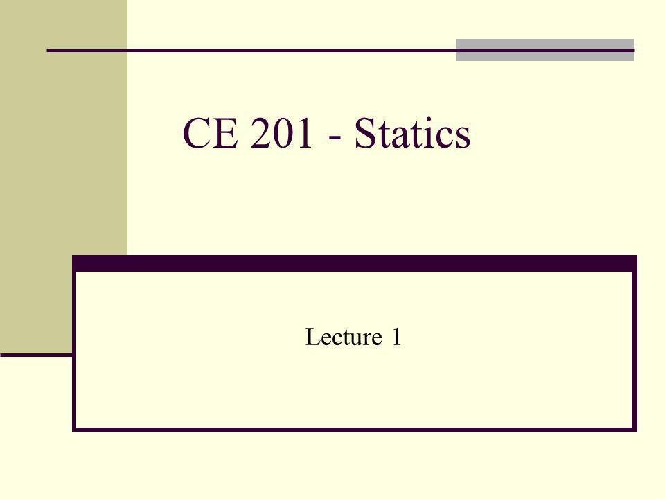 CE 201 - Statics Lecture 1