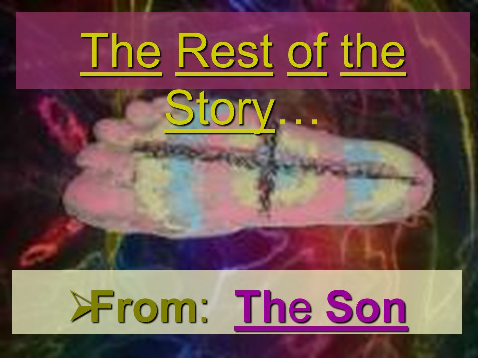 From: The Son From: The Son The Rest of the Story The Rest of the Story…