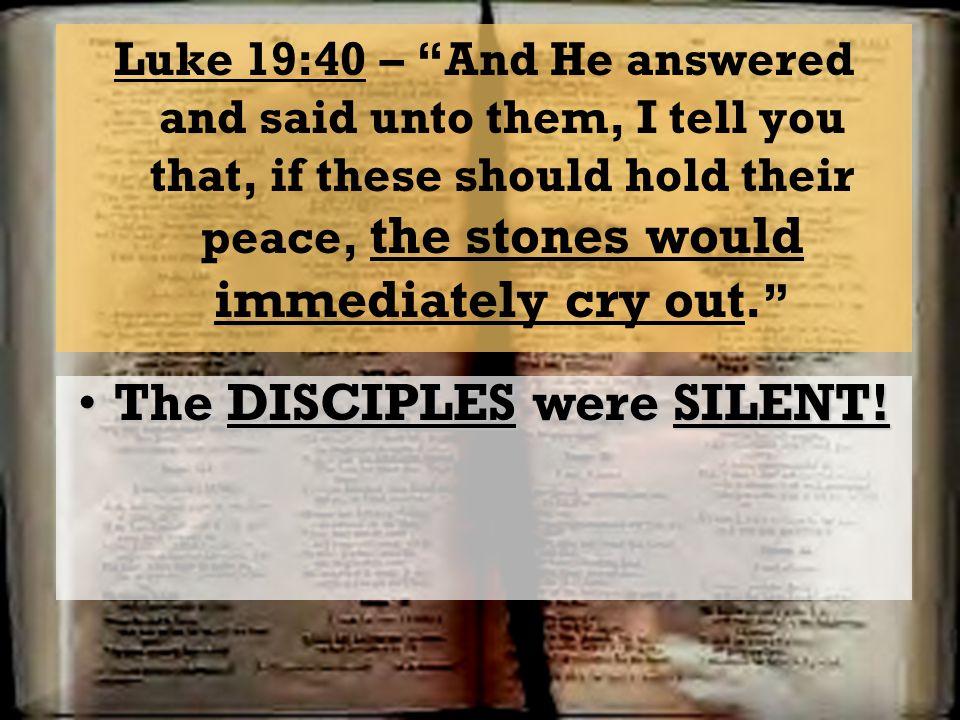 The DISCIPLES were SILENT!The DISCIPLES were SILENT!