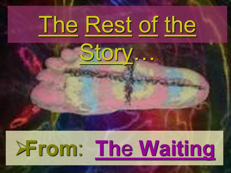 From: The Waiting From: The Waiting The Rest of the Story…