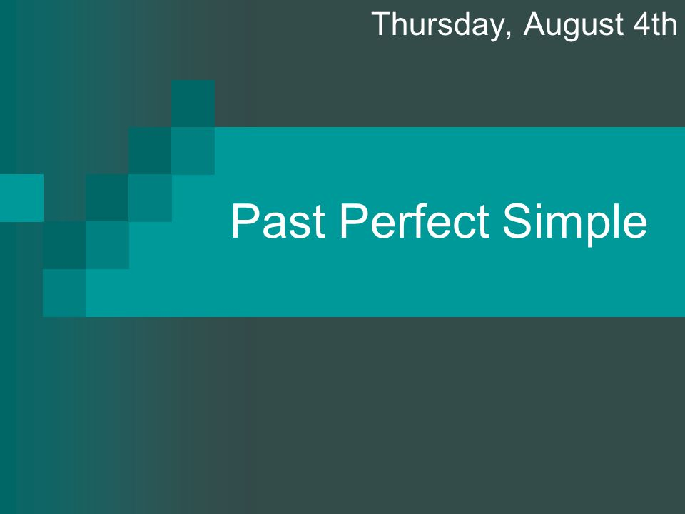 Past Perfect Simple Thursday, August 4th