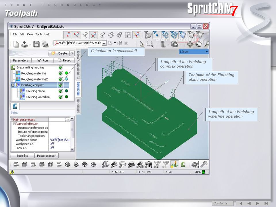Toolpath Calculate Toolpath Calculation is successfull Toolpath of the Finishing plane operation Toolpath of the Finishing complex operation Toolpath of the Finishing waterline operation Contents