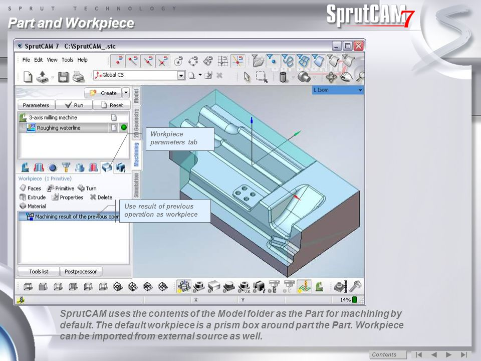 Part parameters tab Part and Workpiece SprutCAM uses the contents of the Model folder as the Part for machining by default.