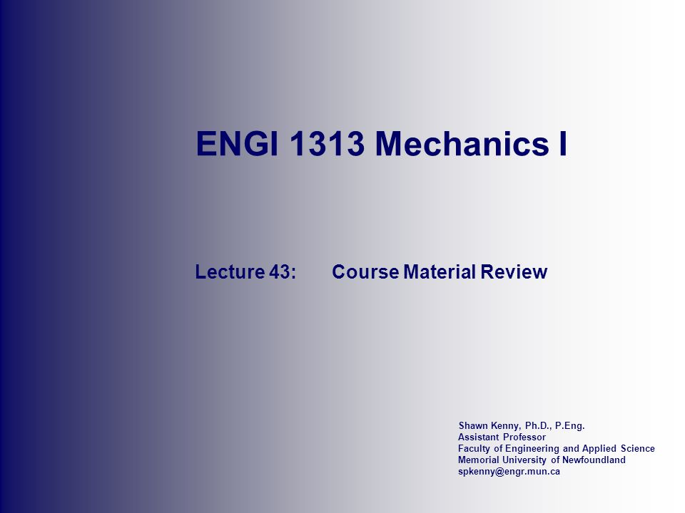 ENGI 1313 Statics I – Lecture 43© 2007 S.Kenny, Ph.D., P.Eng.