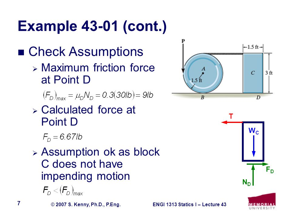 ENGI 1313 Statics I – Lecture 43© 2007 S. Kenny, Ph.D., P.Eng. 7 Example 43-01 (cont.) Check Assumptions Maximum friction force at Point D Calculated
