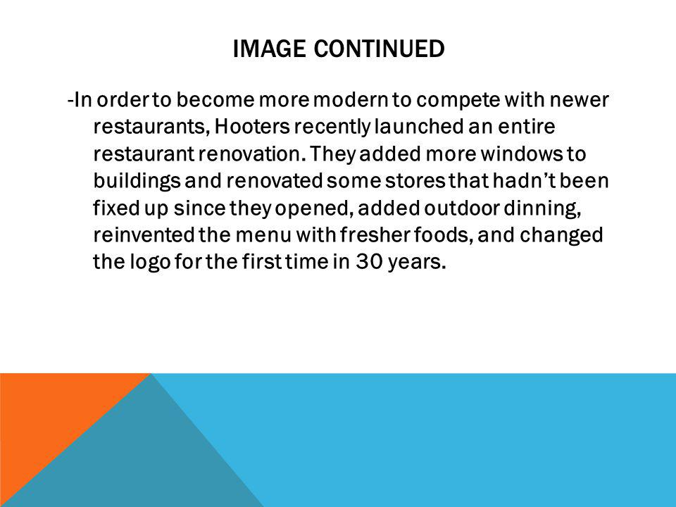 IMAGE CONTINUED -In order to become more modern to compete with newer restaurants, Hooters recently launched an entire restaurant renovation.