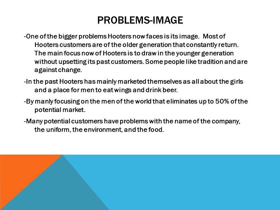 PROBLEMS-IMAGE -One of the bigger problems Hooters now faces is its image.