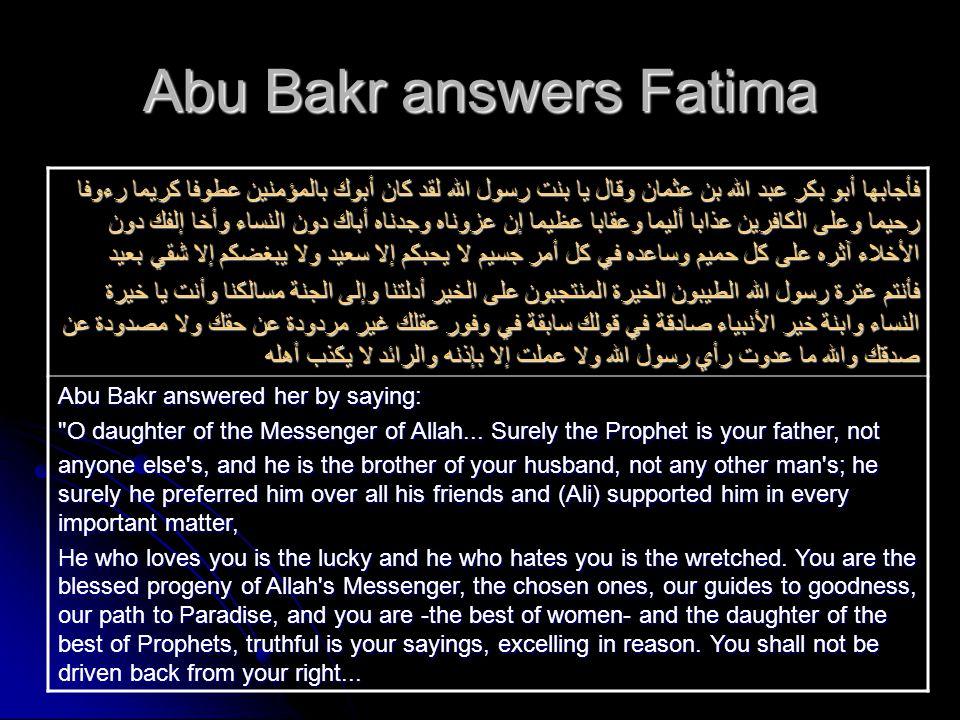 Abu Bakr answers Fatima فأجابها أبو بكر عبد الله بن عثمان وقال يا بنت رسول الله لقد كان أبوك بالمؤمنين عطوفا كريما رءوفا رحيما وعلى الكافرين عذابا ألي