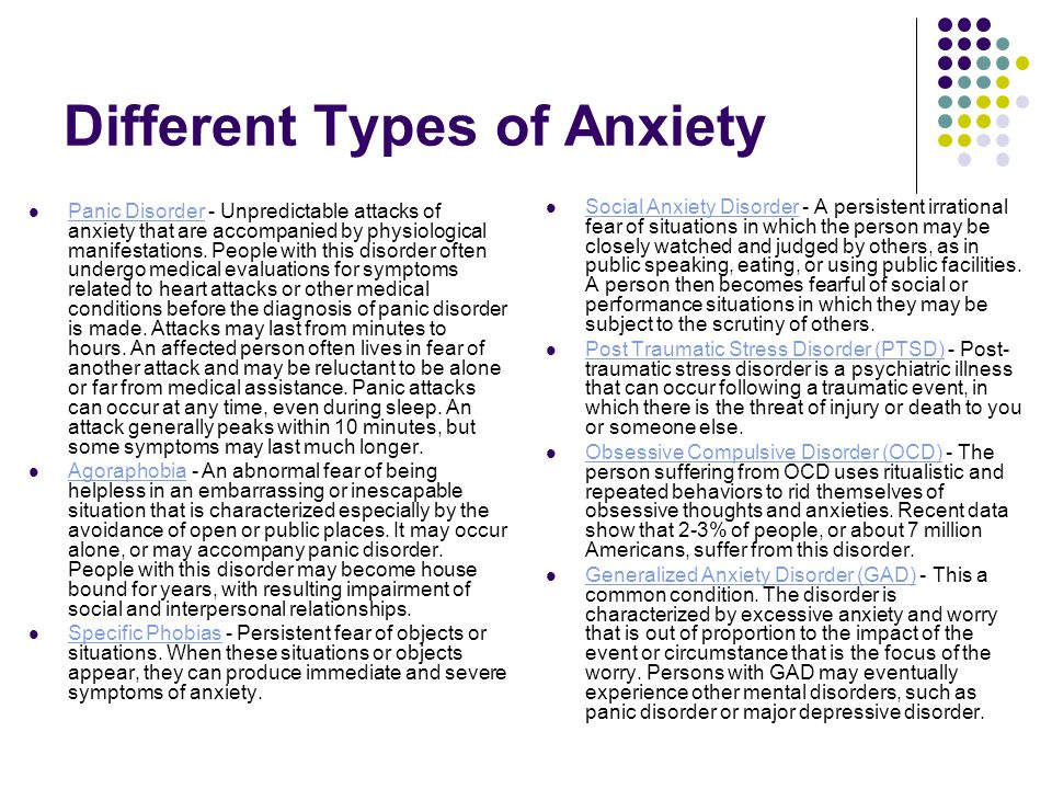 Different Types of Anxiety Panic Disorder - Unpredictable attacks of anxiety that are accompanied by physiological manifestations. People with this di