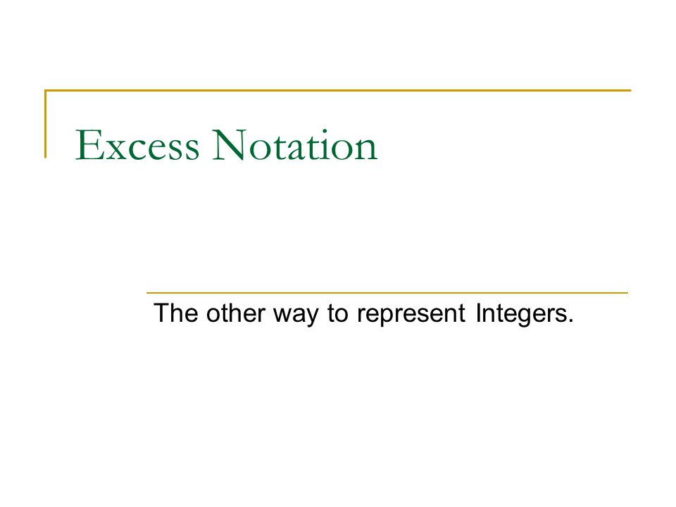 Excess Notation The other way to represent Integers.
