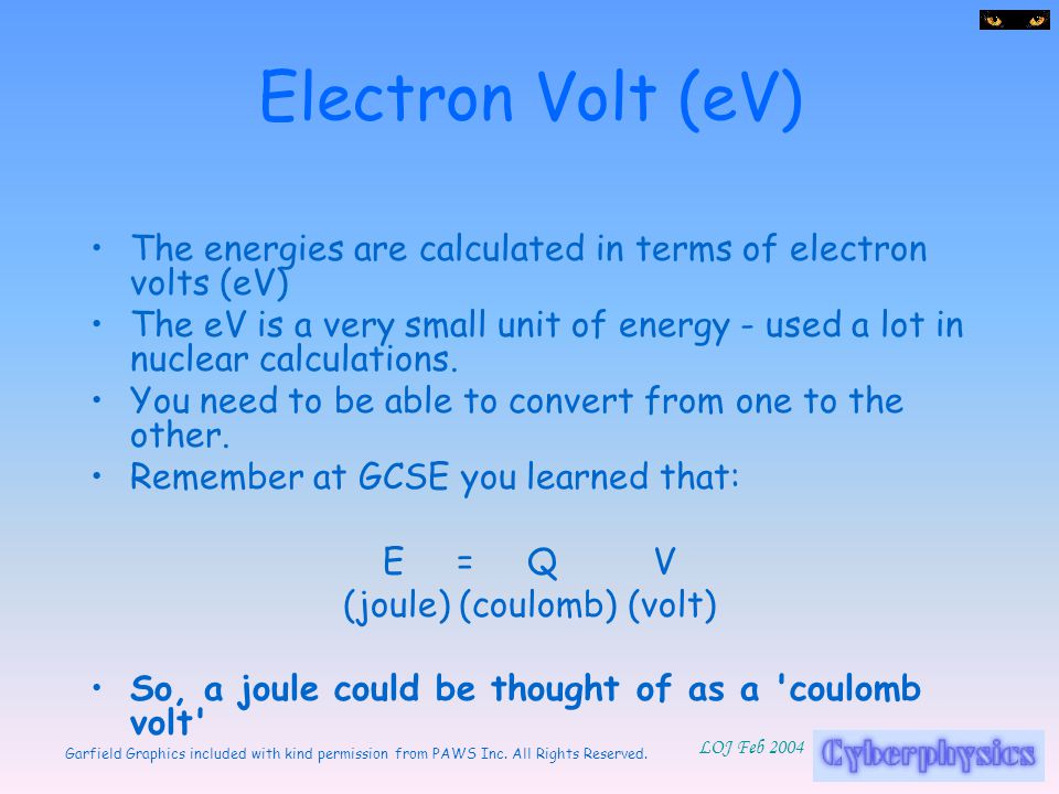 Garfield Graphics included with kind permission from PAWS Inc. All Rights Reserved. LOJ Feb 2004 Electron Volt (eV) The energies are calculated in ter