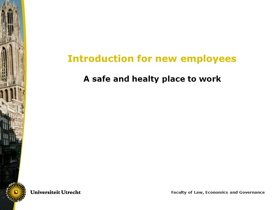 Introduction for new employees A safe and healty place to work Faculty of Law, Economics and Governance
