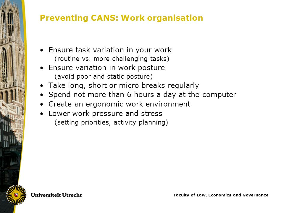 Preventing CANS: Work organisation Ensure task variation in your work (routine vs.