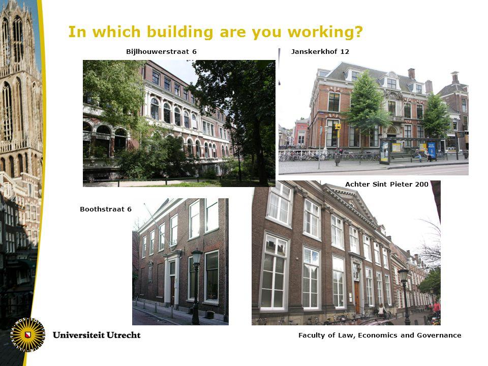 Bijlhouwerstraat 6Janskerkhof 12 Achter Sint Pieter 200 Boothstraat 6 In which building are you working? Faculty of Law, Economics and Governance