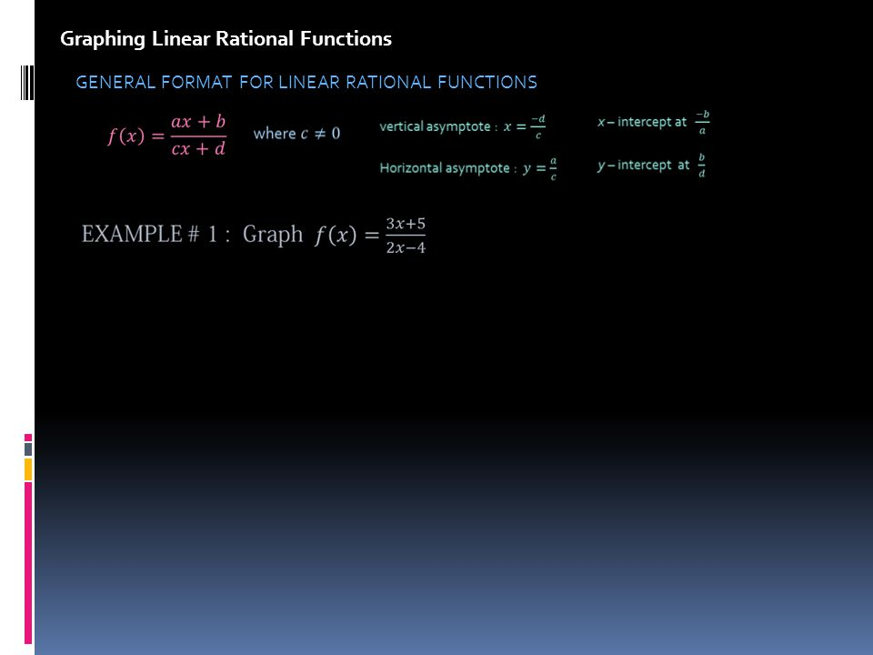 Graphing Linear Rational Functions GENERAL FORMAT FOR LINEAR RATIONAL FUNCTIONS