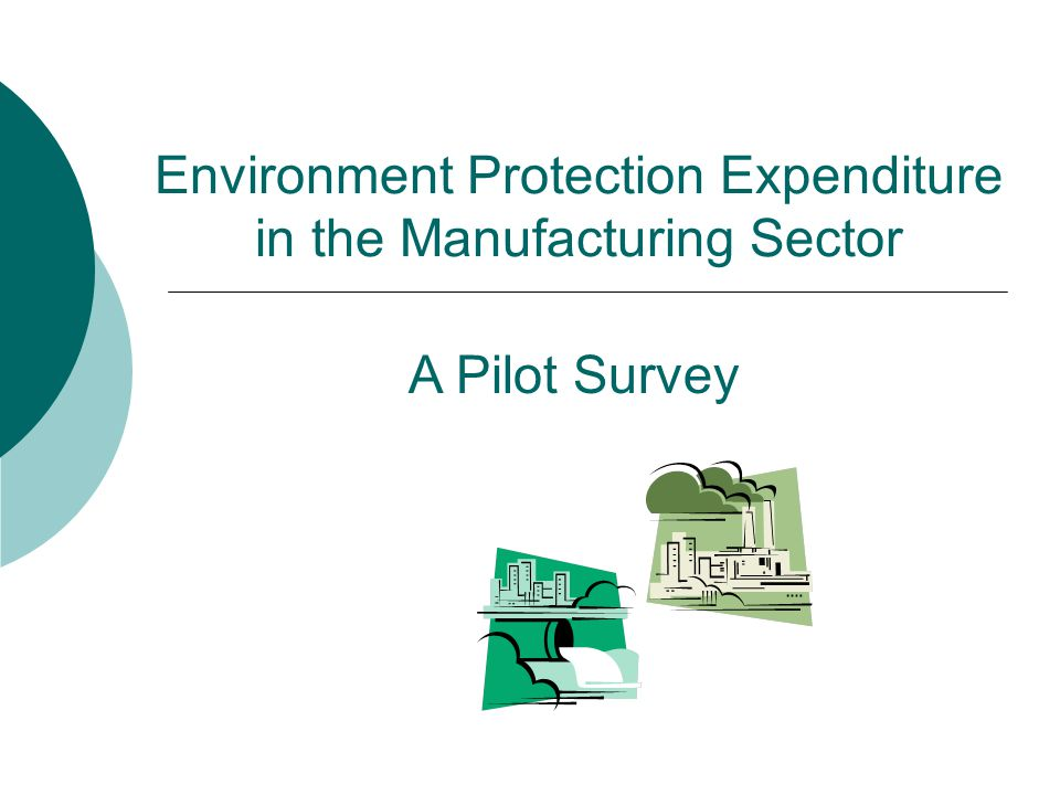 Environment Protection Expenditure in the Manufacturing Sector A Pilot Survey