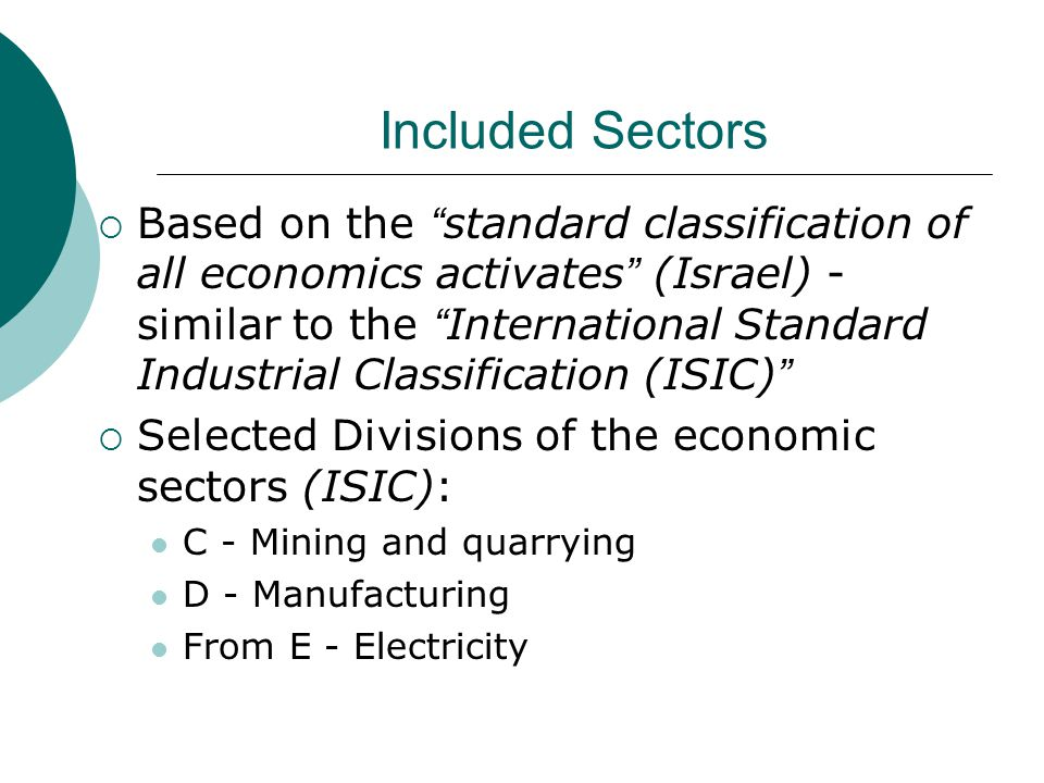 Included Sectors Based on the standard classification of all economics activates (Israel) - similar to the International Standard Industrial Classific
