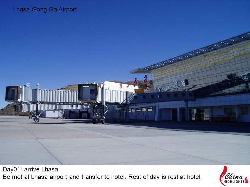 Lhasa Gong Ga Airport Day01: arrive Lhasa Be met at Lhasa airport and transfer to hotel.