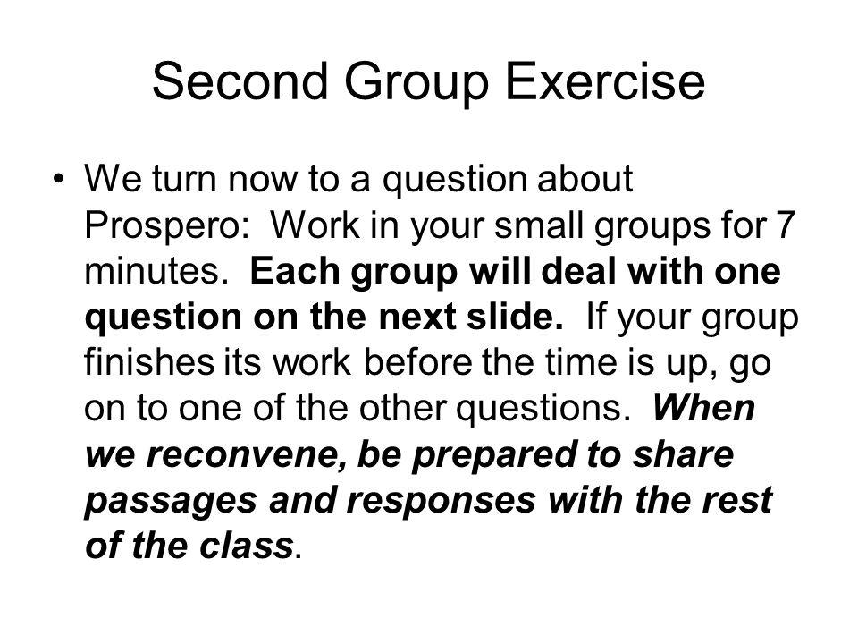Second Group Exercise We turn now to a question about Prospero: Work in your small groups for 7 minutes.