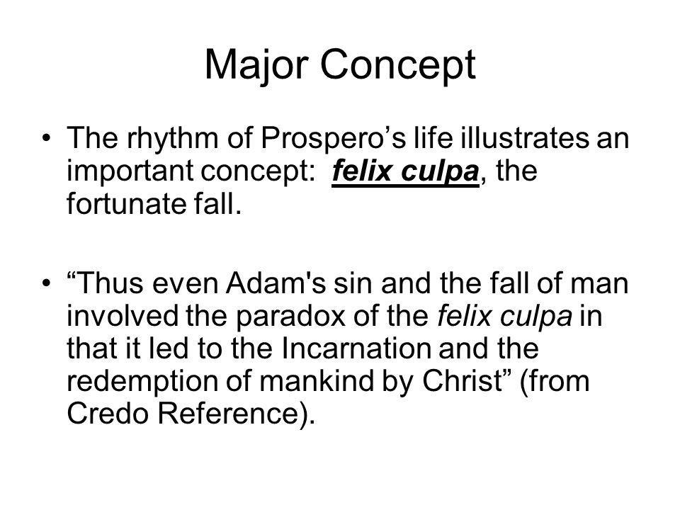 Major Concept The rhythm of Prosperos life illustrates an important concept: felix culpa, the fortunate fall.