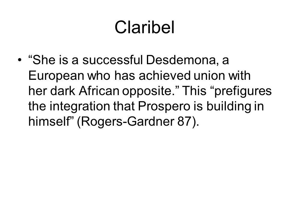 Claribel She is a successful Desdemona, a European who has achieved union with her dark African opposite.