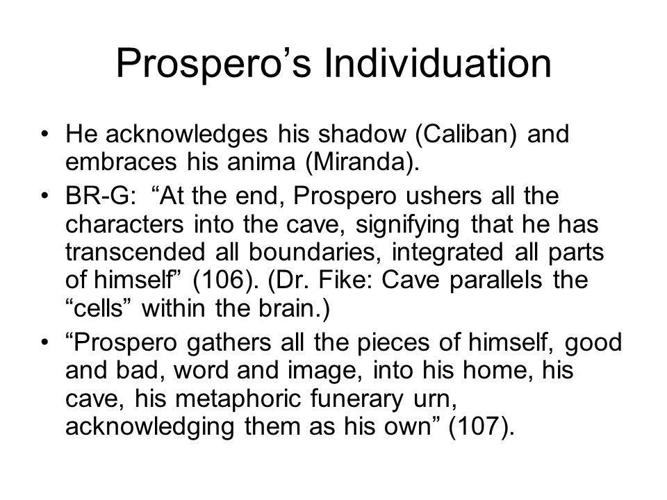 Prosperos Individuation He acknowledges his shadow (Caliban) and embraces his anima (Miranda).