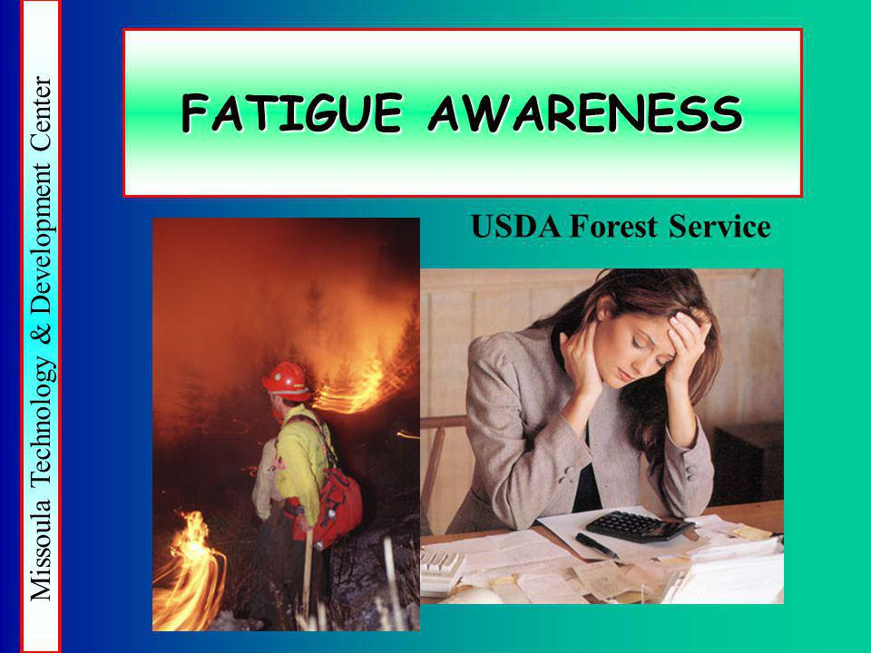 Missoula Technology & Development Center FATIGUE AWARENESS USDA Forest Service