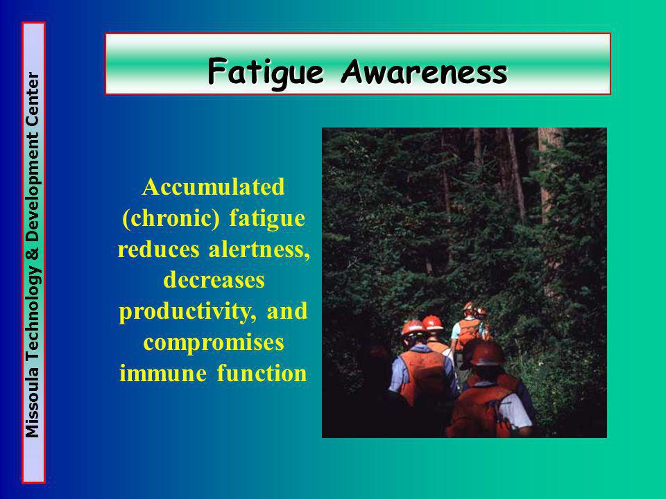 Missoula Technology & Development Center Fatigue Awareness Accumulated (chronic) fatigue reduces alertness, decreases productivity, and compromises immune function