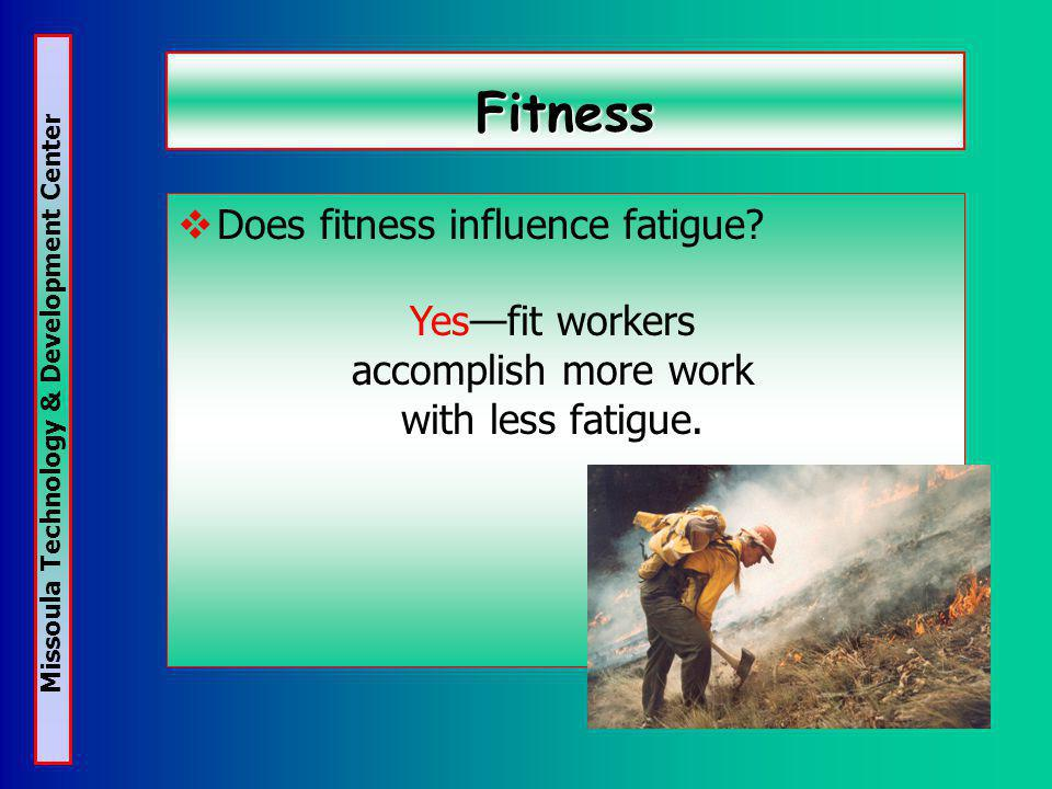 Missoula Technology & Development Center Fitness Does fitness influence fatigue.