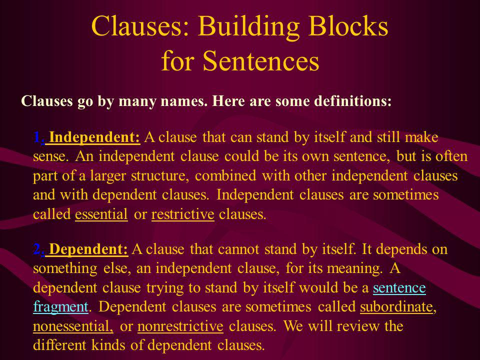 Clauses: Building Blocks for Sentences A clause is a group of related words containing a subject and a verb. It is different from a phrase in that a p