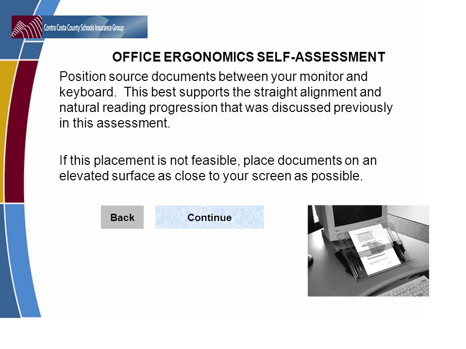 OFFICE ERGONOMICS SELF-ASSESSMENT Position source documents between your monitor and keyboard.