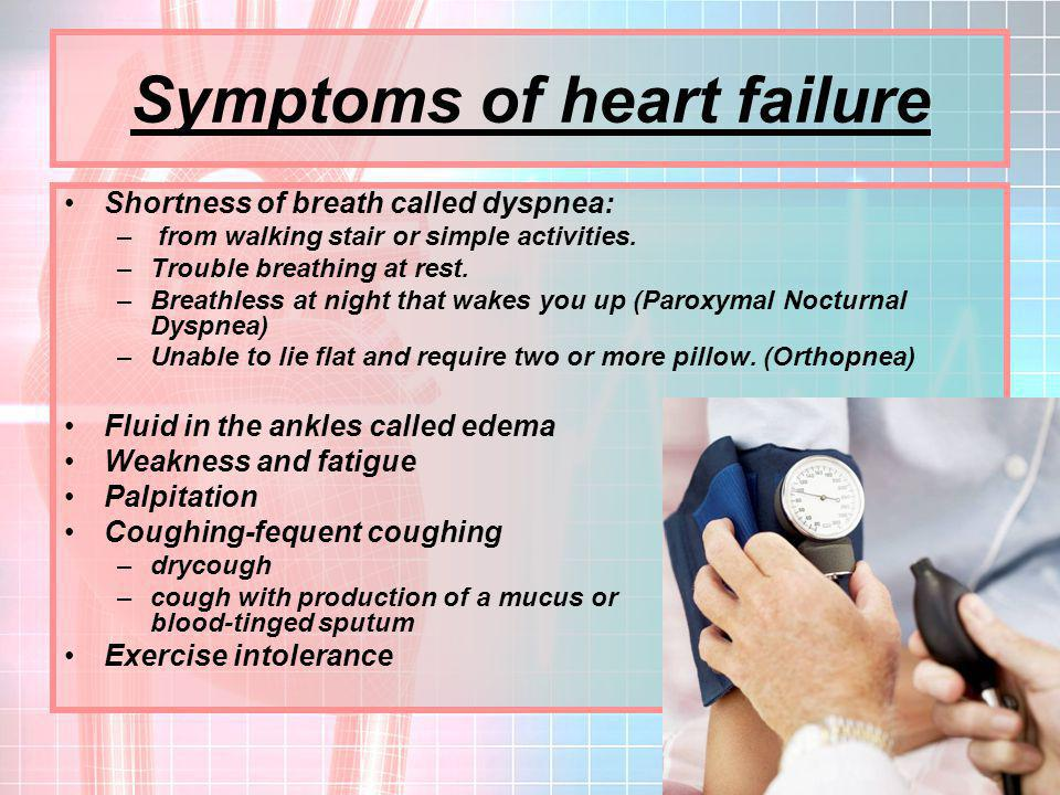 Symptoms of heart failure Shortness of breath called dyspnea: – from walking stair or simple activities.