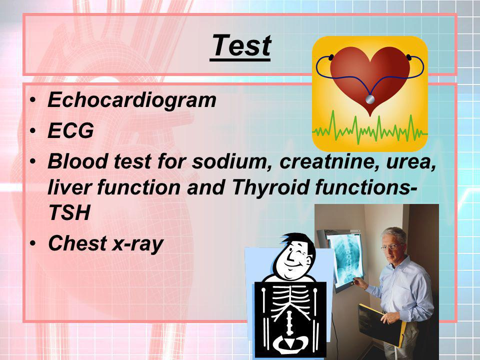 Test Echocardiogram ECG Blood test for sodium, creatnine, urea, liver function and Thyroid functions- TSH Chest x-ray