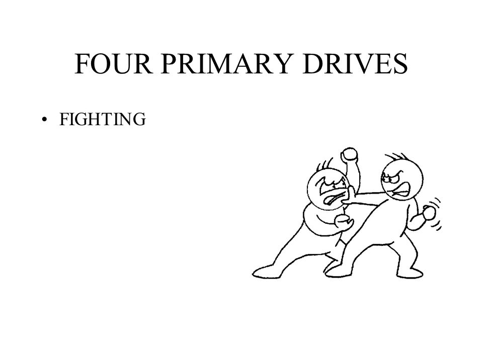 FOUR PRIMARY DRIVES FIGHTING