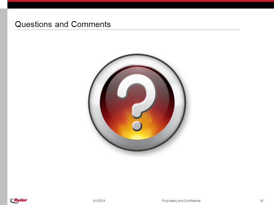 6/1/2014Proprietary and Confidential16 Questions and Comments