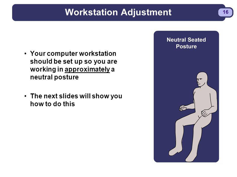 BDYSTR97.PPT - 16 16 Workstation Adjustment Your computer workstation should be set up so you are working in approximately a neutral posture The next