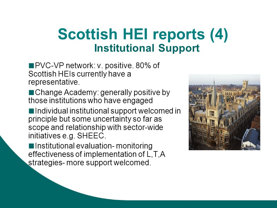 Scottish HEI reports (4) PVC-VP network: v. positive. 80% of Scottish HEIs currently have a representative. Change Academy: generally positive by thos