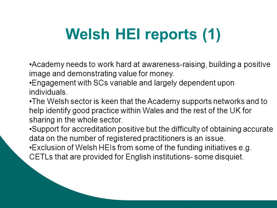 Welsh HEI reports (1) Academy needs to work hard at awareness-raising, building a positive image and demonstrating value for money. Engagement with SC